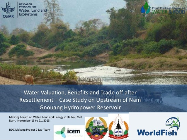 Water Valuation, Benefits and Trade off after Resettlement – Case Study on Upstream of Nam Gnouang Hydropower Reservoir Me...