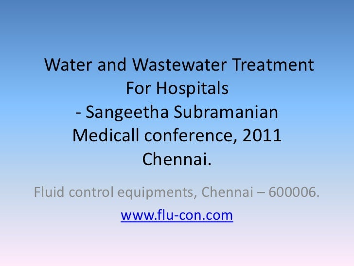 Water and Wastewater Treatment For Hospitals- Sangeetha SubramanianMedicall conference, 2011Chennai.    <br />Fluid contr...