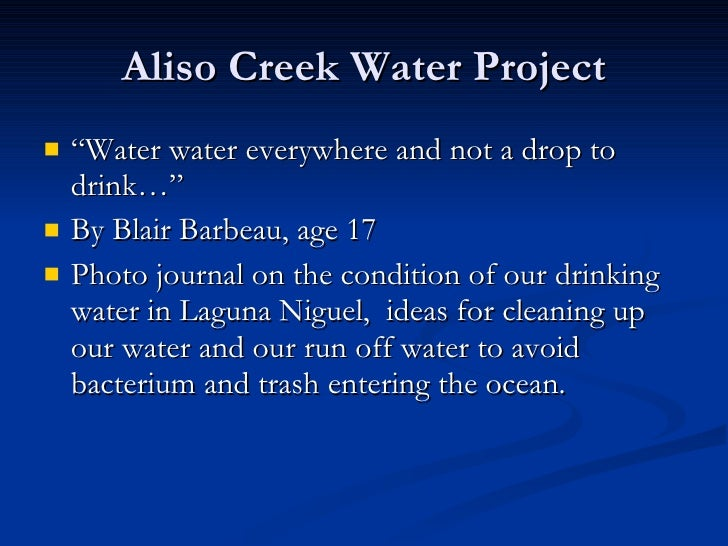 "Aliso Creek Water Project <ul><li>""Water water everywhere and not a drop to drink…"" </li></ul><ul><li>By Blair Barbeau, ag..."