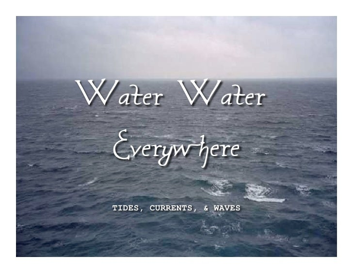 Water, Water,  Everywhere   TIDES, CURRENTS, & WAVES