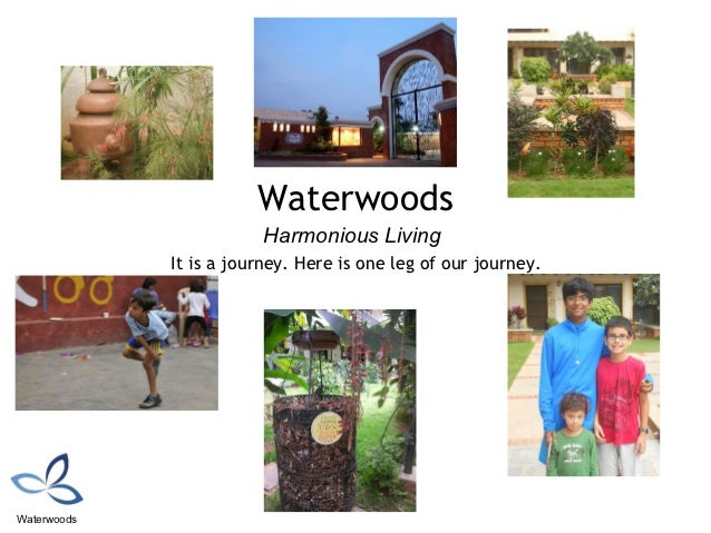 Waterwoods                        Harmonious Living             It is a journey. Here is one leg of our journey.Waterwoods