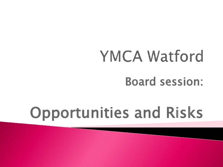 YMCA Watford <br />Board session:<br />Opportunities and Risks<br />