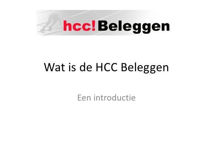 Wat is de HCC Beleggen<br />Een introductie<br />
