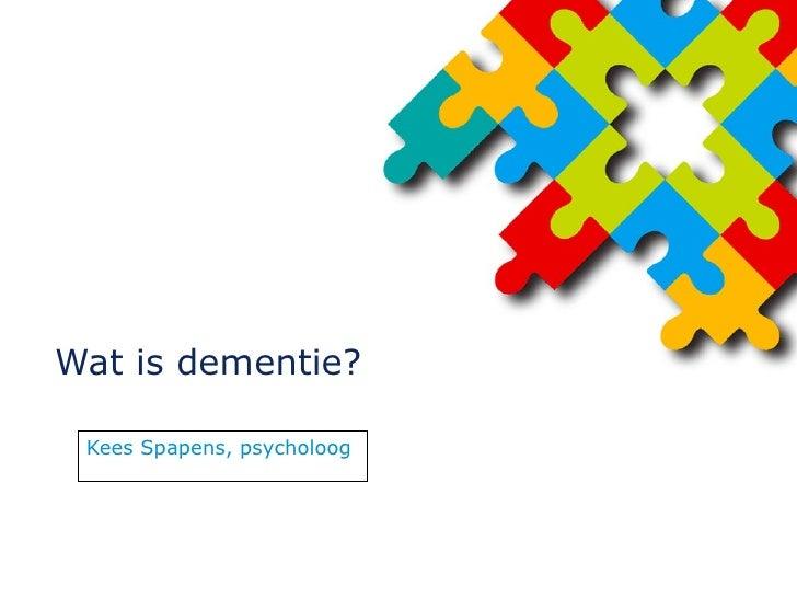 Wat is dementie? Kees Spapens, psycholoog