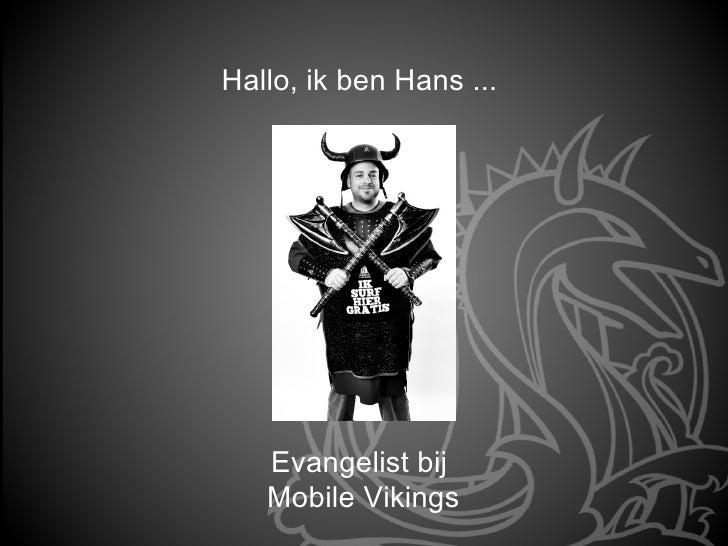 Hallo, ik ben Hans ...   Evangelist bij   Mobile Vikings