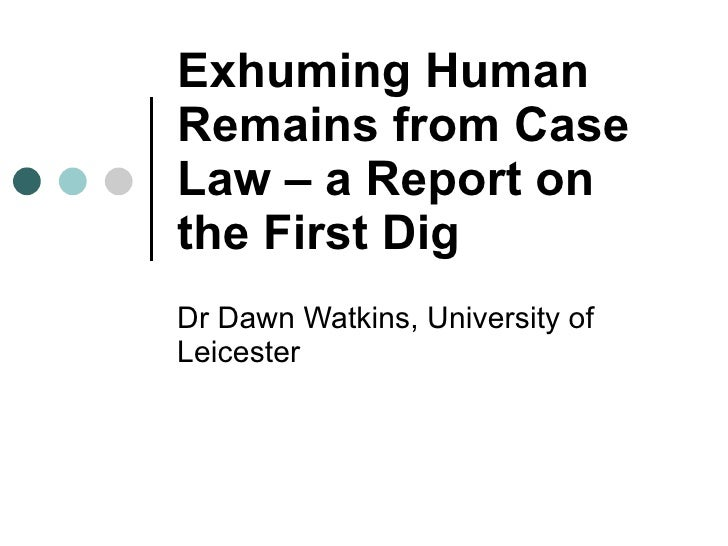 Exhuming Human Remains from Case Law – a Report on the First Dig Dr Dawn Watkins, University of Leicester