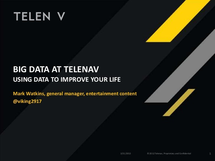 BIG DATA AT TELENAVUSING DATA TO IMPROVE YOUR LIFEMark Watkins, general manager, entertainment content@viking2917         ...