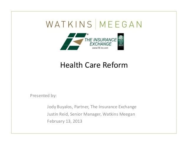 HealthCareReform                H lth C     R fPresentedby:        JodyBuyalos,Partner,TheInsuranceExchange      ...