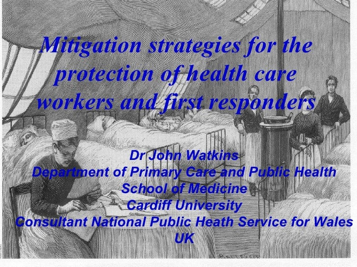 Mitigation strategies for the protection of health care workers and first responders Dr John Watkins Department of Primary...