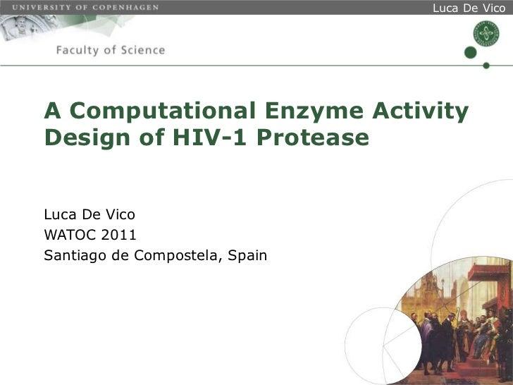 A Computational Enzyme Activity Design of HIV-1 Protease<br />Luca De Vico<br />WATOC 2011<br />Santiago de Compostela, Sp...