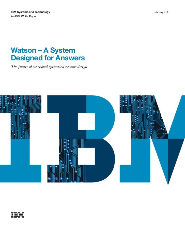 IBM Systems and Technology                        February 2011An IBM White PaperWatson – A SystemDesigned for AnswersThe ...