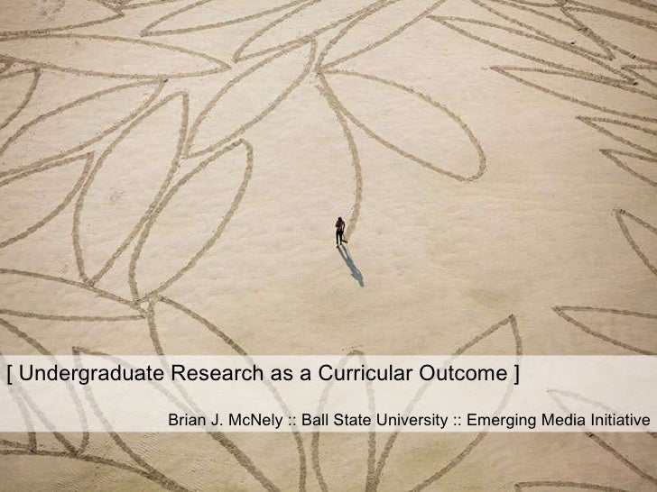 [ Undergraduate Research as a Curricular Outcome ]
