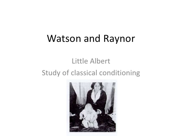 Watson and Raynor<br />Little Albert<br />Study of classical conditioning<br />