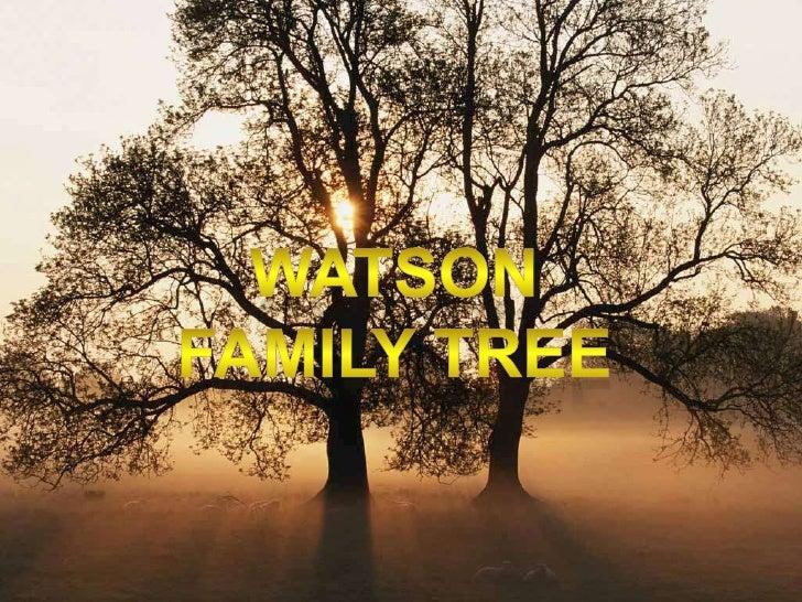 Watson Family Tree<br />2009<br />Watson Family Tree<br />