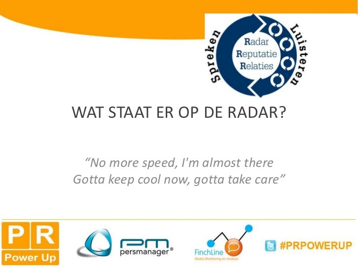 """Wat staat er op de radar?<br />""""No more speed, I'm almost there Gotta keep cool now, gotta take care"""" <br />"""