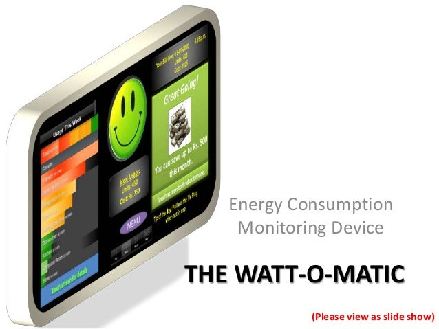 THE WATT-O-MATIC Energy Consumption Monitoring Device (Please view as slide show)
