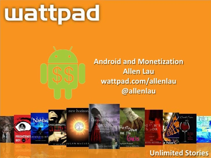 Android and Monetization        Allen Lau wattpad.com/allenlau       @allenlau              Unlimited Stories