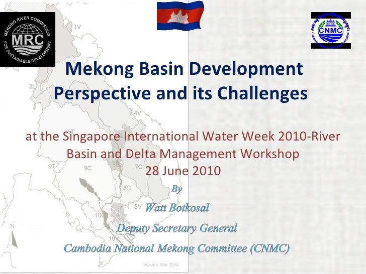 Mekong Basin Development Perspective and its Challenges  at the Singapore International Water Week 2010-River Basin and ...