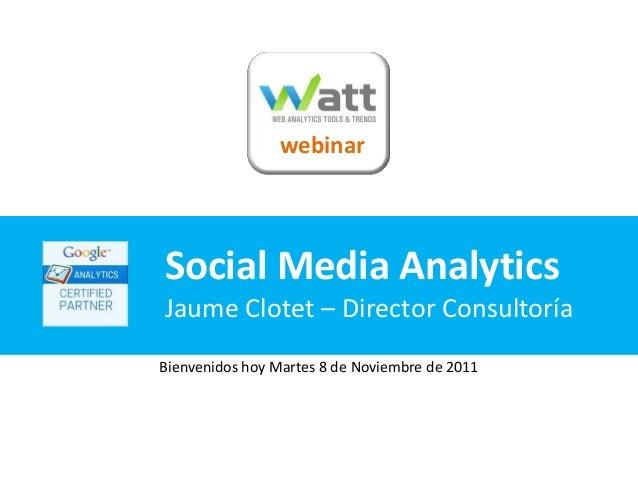 webinarSocial Media AnalyticsJaume Clotet – Director ConsultoríaBienvenidos hoy Martes 8 de Noviembre de 2011