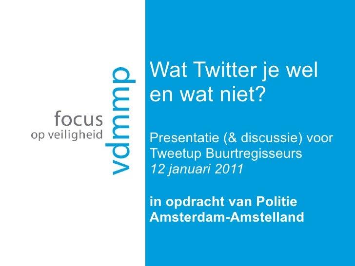 Wat Twitter je wel en wat niet? Presentatie (& discussie) voor Tweetup Buurtregisseurs 12 januari 2011 in opdracht van Pol...