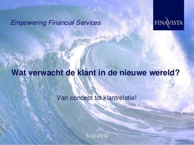 Empowering Financial ServicesWat verwacht de klant in de nieuwe wereld?              Van concept tot klantrelatie!        ...