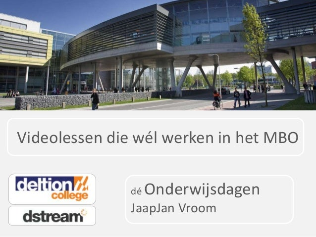 Videolessen die wél werken in het MBO dé  Onderwijsdagen  JaapJan Vroom
