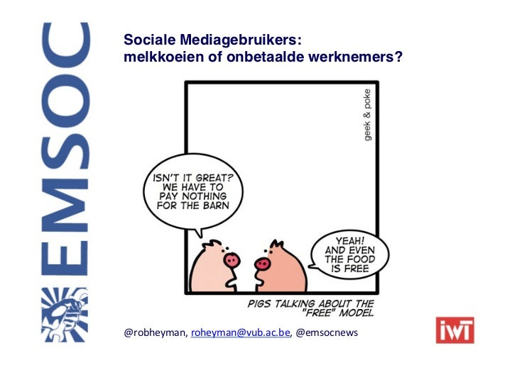 Sociale Mediagebruikers: !melkkoeien of onbetaalde werknemers?!@robheyman, roheyman@vub.ac.be, @emsocnews