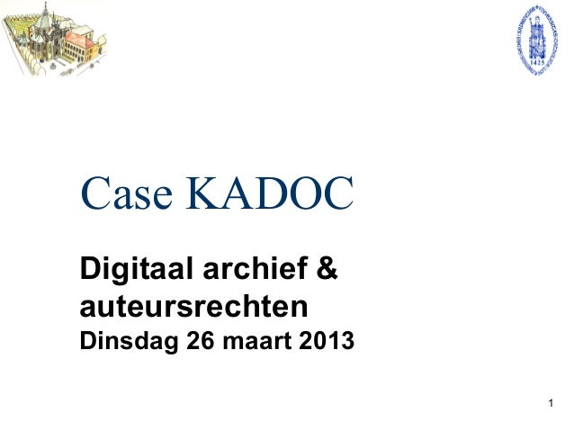 Case KADOCDigitaal archief &auteursrechtenDinsdag 26 maart 2013                        1