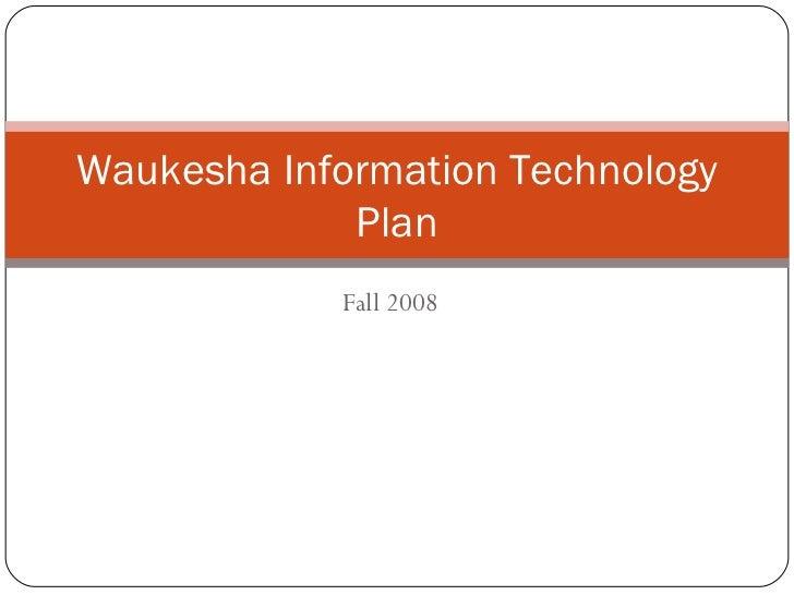 Fall 2008 Waukesha Information Technology Plan