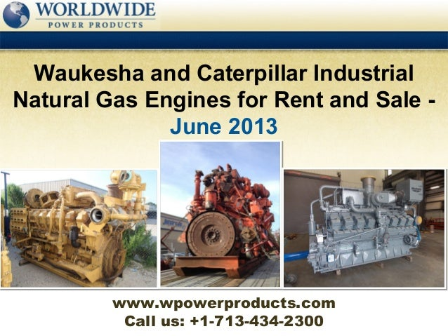 Call us: +1-713-434-2300 Waukesha and Caterpillar Industrial Natural Gas Engines for Rent and Sale - June 2013 www.wpowerp...