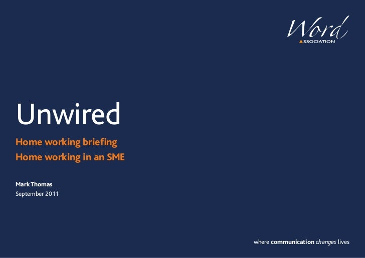 UnwiredHome working briefingHome working in an SMEMark ThomasSeptember 2011                         where communication ch...