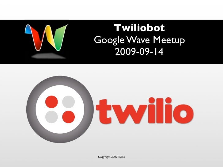 Twiliobot Google Wave Meetup    2009-09-14     Copyright 2009 Twilio