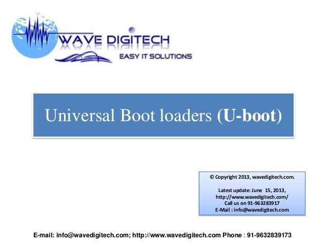 Universal Boot loaders (U-boot) © Copyright 2013, wavedigitech.com. Latest update: June 15, 2013, http://www.wavedigitech....