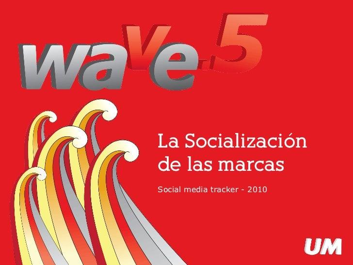 La Socialización                                 de las marcas                                 Social media tracker - 2010...
