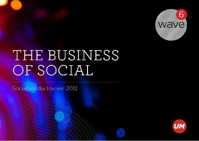 The business of social | Social media tracker 2012¿Qué es WAVE?• Wave es un estudio global sobre las Redes Sociales.• Es u...