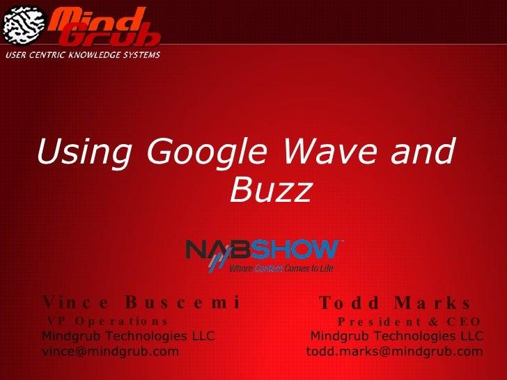 Using Google Wave and Buzz Todd Marks   President & CEO Mindgrub Technologies LLC [email_address] Vince Buscemi VP Operati...