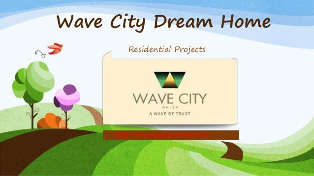 Wave City Dream Home Residential Projects http://wavecitydreamhomes.in/