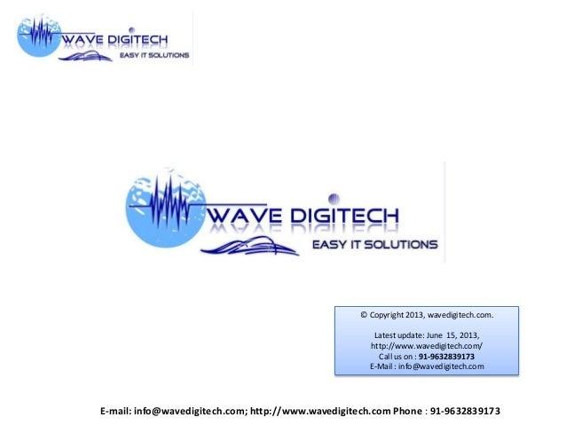 © Copyright 2013, wavedigitech.com.Latest update: June 15, 2013,http://www.wavedigitech.com/Call us on : 91-9632839173E-Ma...