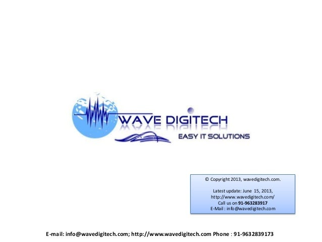 © Copyright 2013, wavedigitech.com.Latest update: June 15, 2013,http://www.wavedigitech.com/Call us on 91-963283917E-Mail ...
