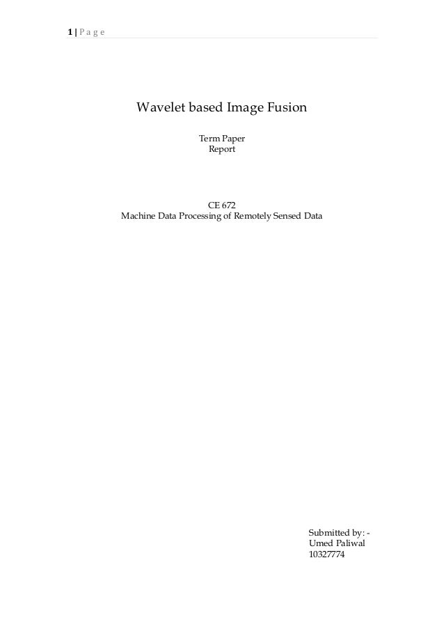 1  |  P a g e       Wavelet based Image Fusion Term Paper Report CE 672 Machine Data Processing of Remotely Sensed...