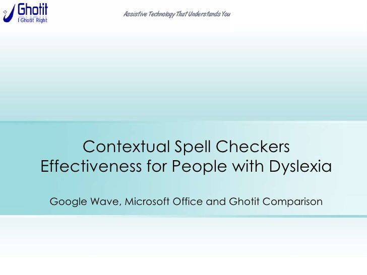 Contextual Spell Checkers Effectiveness for People with DyslexiaGoogle Wave, Microsoft Office and Ghotit Comparison<br />