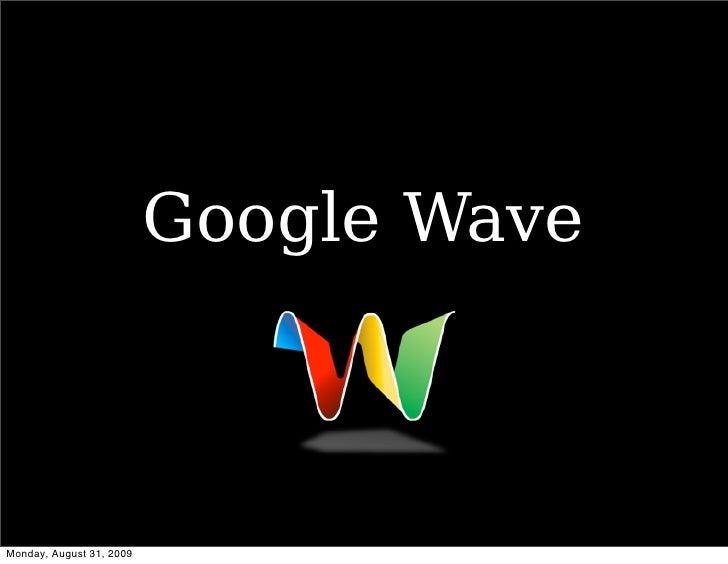 Google Wave    Monday, August 31, 2009