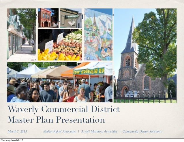 Waverly Main Street     Waverly Commercial District     Master Plan Presentation      March 7, 2013      !   Mahan Rykiel ...