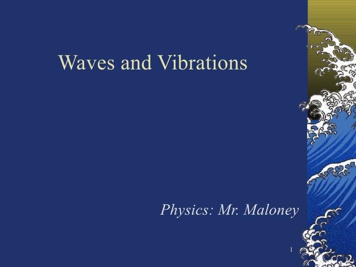 Waves and Vibrations Physics: Mr. Maloney