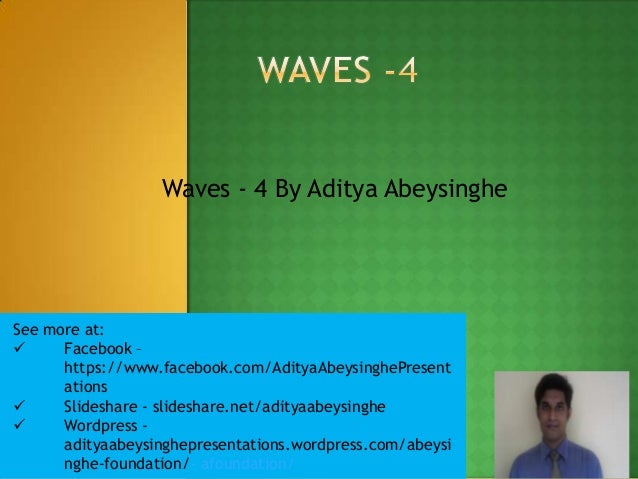 Waves - 4 By Aditya Abeysinghe  See more at:  Facebook – https://www.facebook.com/AdityaAbeysinghePresent ations  Slides...