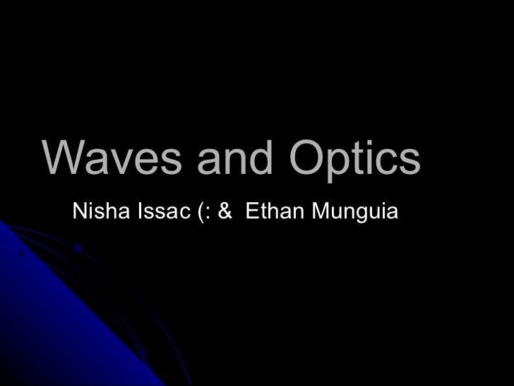 Waves and Optics Nisha Issac (: &  Ethan Munguia