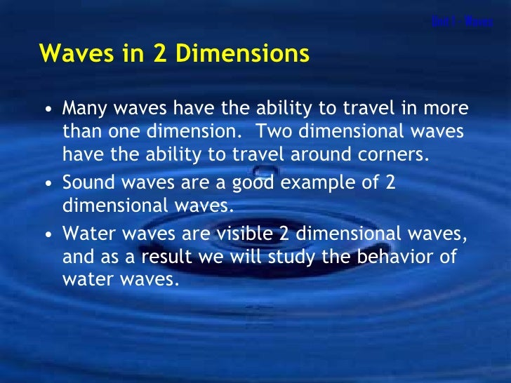 Unit 1 - Waves <ul><li>Many waves have the ability to travel in more than one dimension.  Two dimensional waves have the a...
