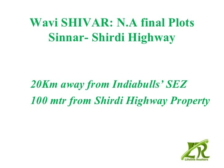 Wavi SHIVAR: N.A final Plots  Sinnar- Shirdi Highway20Km away from Indiabulls' SEZ100 mtr from Shirdi Highway Property
