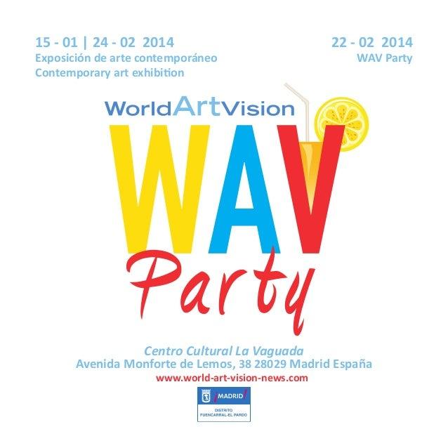15 - 01 | 24 - 02 2014 Exposición de arte contemporáneo Contemporary art exhibition  22 - 02 2014 WAV Party  Par ty Centro...