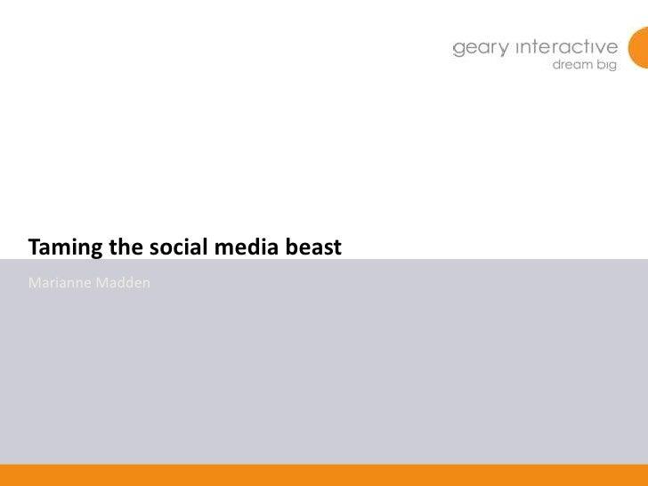 Taming the social media beast Marianne Madden                                     1